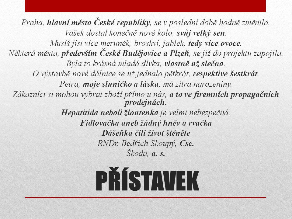 PŘÍSTAVEK Praha, hlavní město České republiky, se v poslední době hodně změnila. Vašek dostal konečně nové kolo, svůj velký sen. Musíš jíst více merun