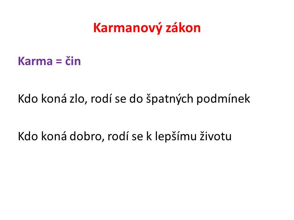 Karmanový zákon Karma = čin Kdo koná zlo, rodí se do špatných podmínek Kdo koná dobro, rodí se k lepšímu životu