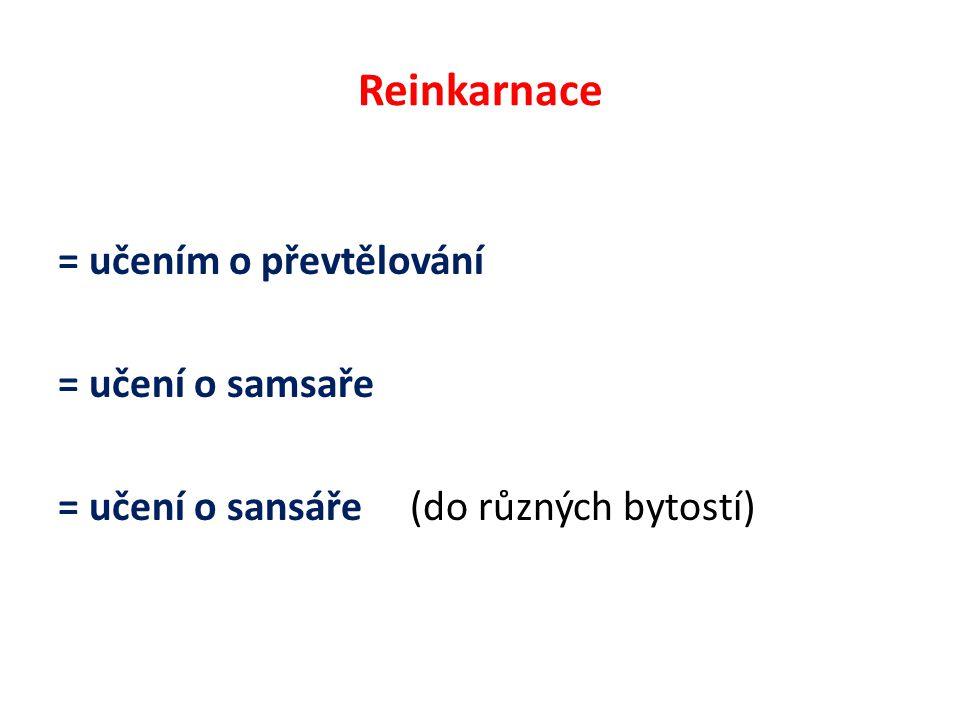 Reinkarnace = učením o převtělování = učení o samsaře = učení o sansáře (do různých bytostí)