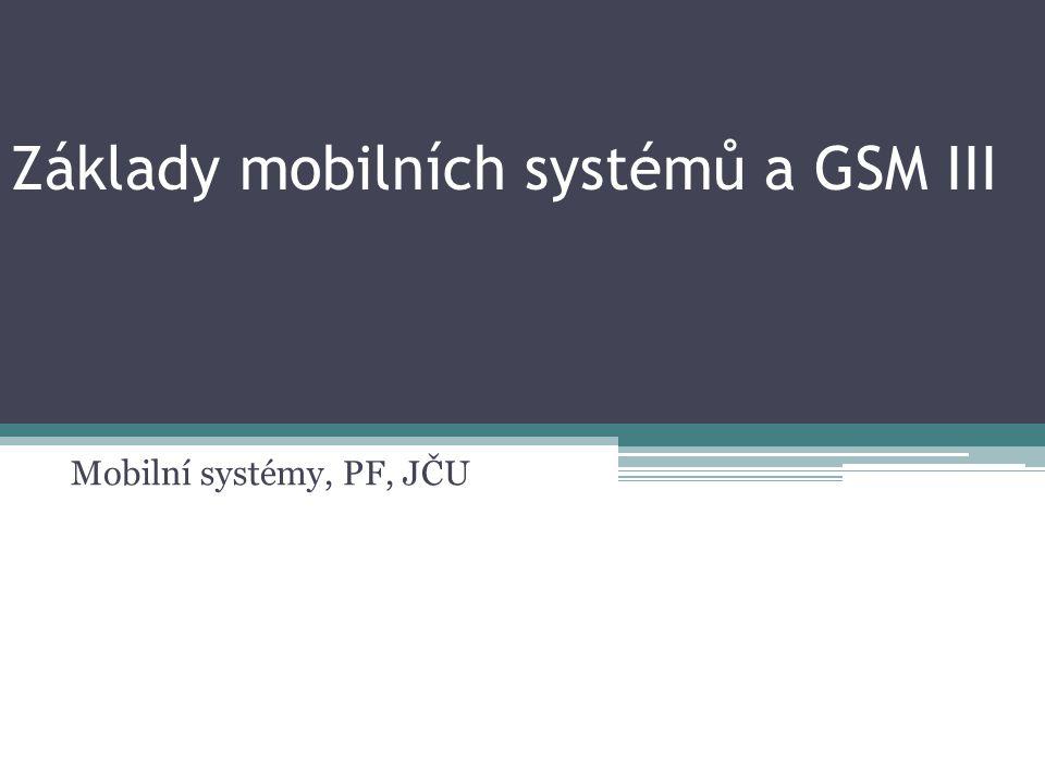 Základy mobilních systémů a GSM III Mobilní systémy, PF, JČU