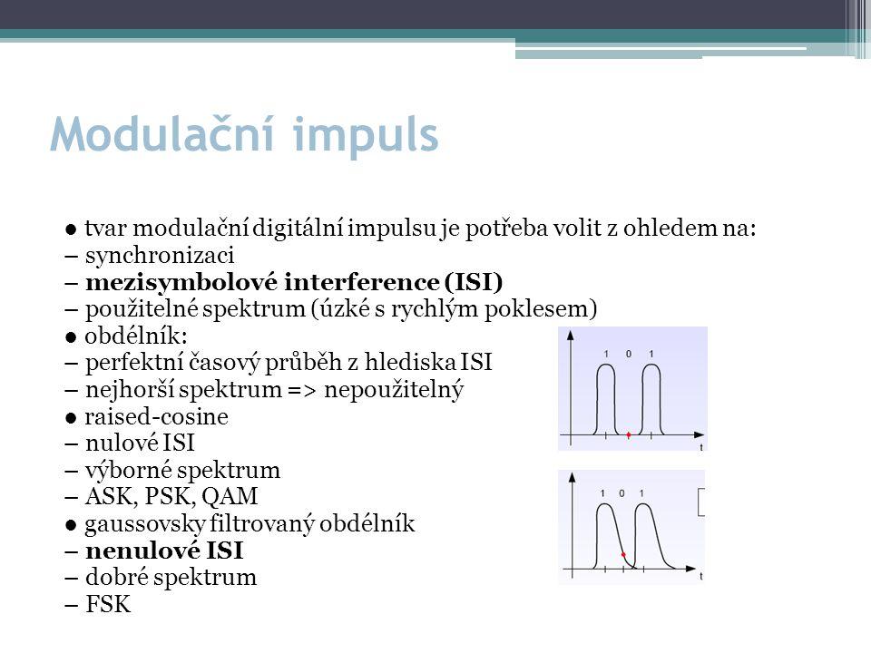 Modulační impuls ● tvar modulační digitální impulsu je potřeba volit z ohledem na: – synchronizaci – mezisymbolové interference (ISI) – použitelné spektrum (úzké s rychlým poklesem) ● obdélník: – perfektní časový průběh z hlediska ISI – nejhorší spektrum => nepoužitelný ● raised-cosine – nulové ISI – výborné spektrum – ASK, PSK, QAM ● gaussovsky filtrovaný obdélník – nenulové ISI – dobré spektrum – FSK
