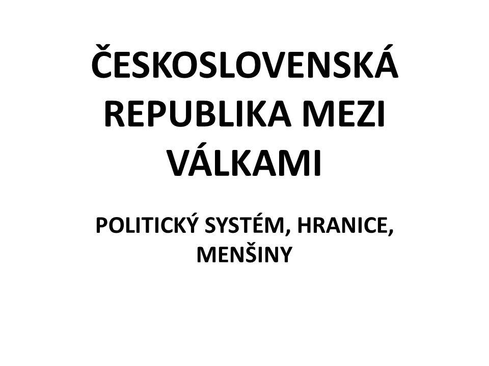 ČESKOSLOVENSKÁ REPUBLIKA MEZI VÁLKAMI POLITICKÝ SYSTÉM, HRANICE, MENŠINY