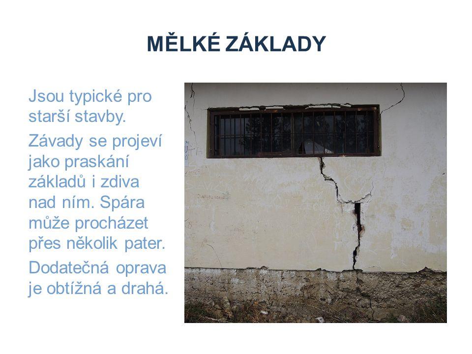 MĚLKÉ ZÁKLADY Jsou typické pro starší stavby. Závady se projeví jako praskání základů i zdiva nad ním. Spára může procházet přes několik pater. Dodate