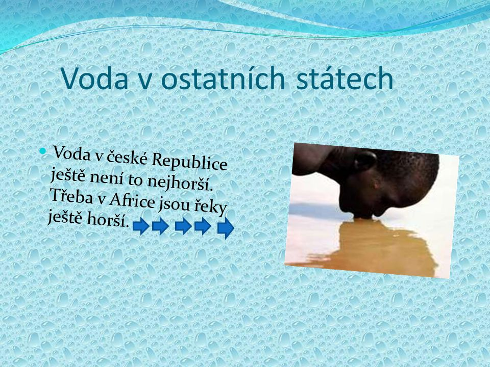 Voda v ostatních státech Voda v české Republice ještě není to nejhorší. Třeba v Africe jsou řeky ještě horší.
