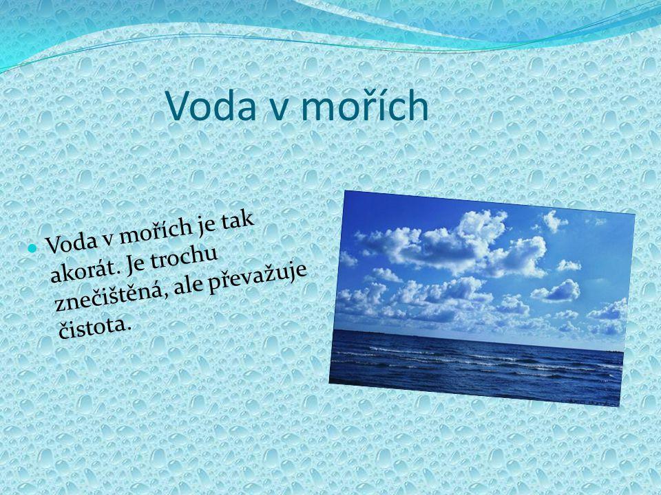 Voda v oceánech Voda v oceánech mi přijde čistá.