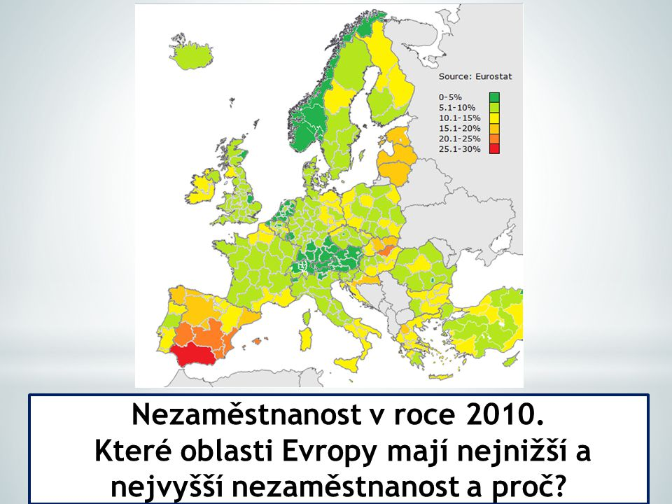 Nezaměstnanost v roce 2010. Které oblasti Evropy mají nejnižší a nejvyšší nezaměstnanost a proč?