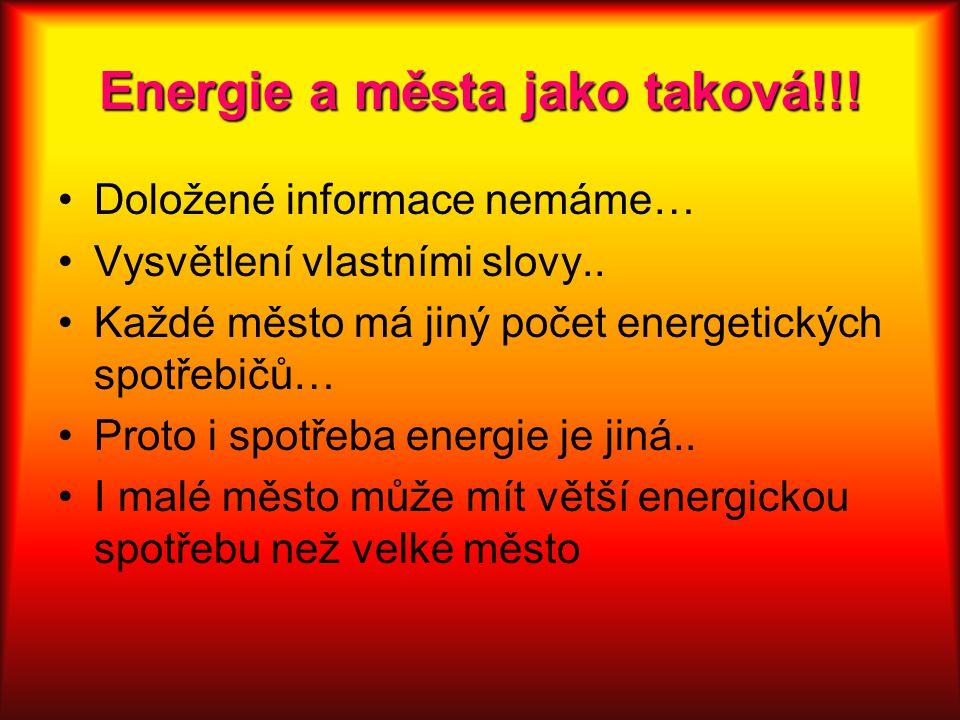 Energie a města jako taková!!! Doložené informace nemáme… Vysvětlení vlastními slovy.. Každé město má jiný počet energetických spotřebičů… Proto i spo