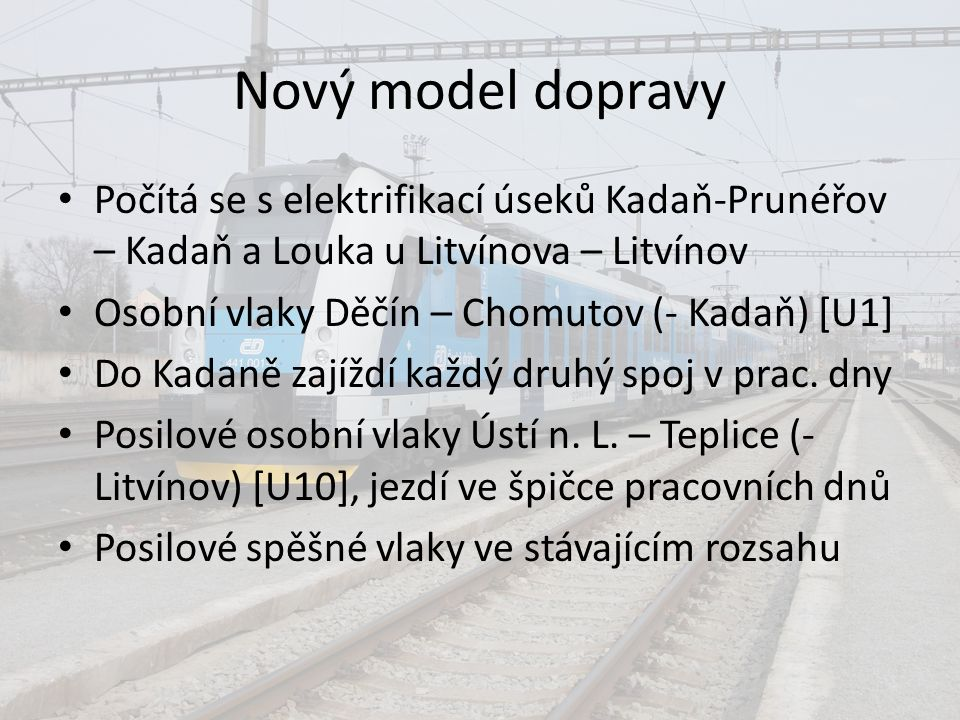 Nový model dopravy Rychlíky Praha – Cheb jsou nezměněny Zkrácení linek R Plzeň – Most a Os Cheb – Most [U2] do Jirkova a vazba na linku U1 Změny na navazujících linkách v Mostě Mnoho přípojů z Kadaně-Prunéřova do Kadaně [U16] a Klášterce n.