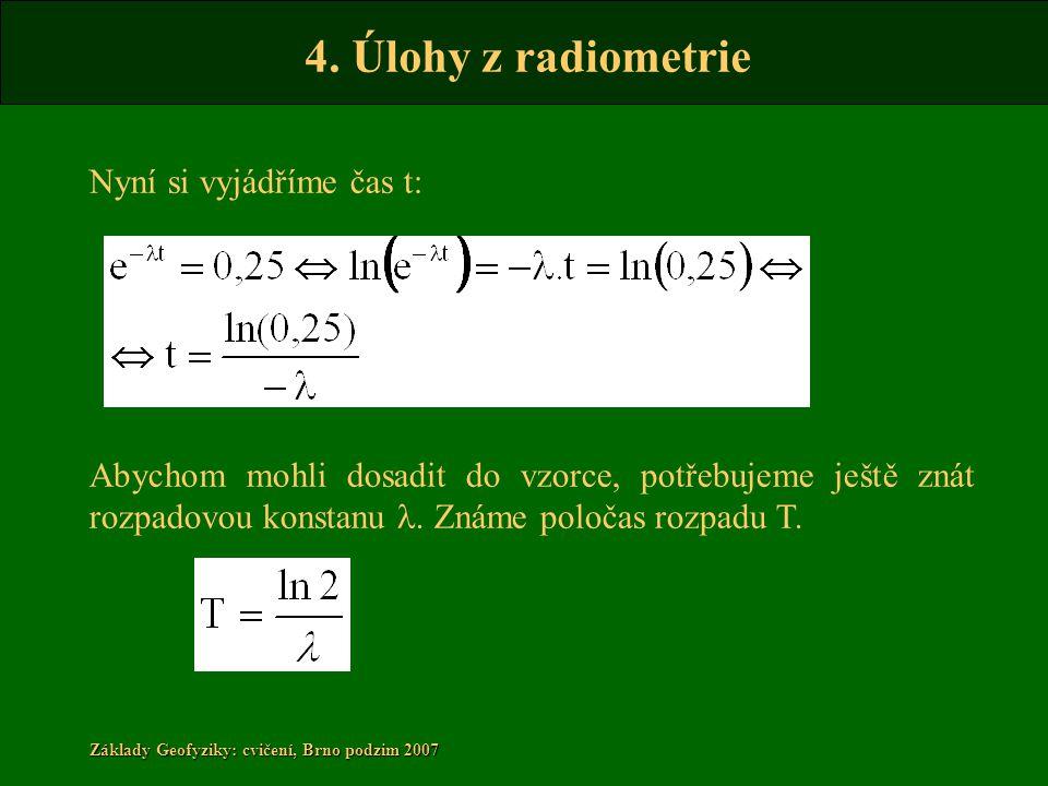 4. Úlohy z radiometrie Základy Geofyziky: cvičení, Brno podzim 2007 Nyní si vyjádříme čas t: Abychom mohli dosadit do vzorce, potřebujeme ještě znát r