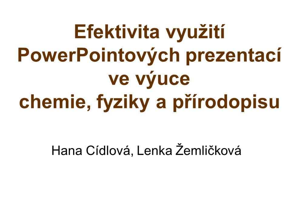 Efektivita využití PowerPointových prezentací ve výuce chemie, fyziky a přírodopisu Hana Cídlová, Lenka Žemličková