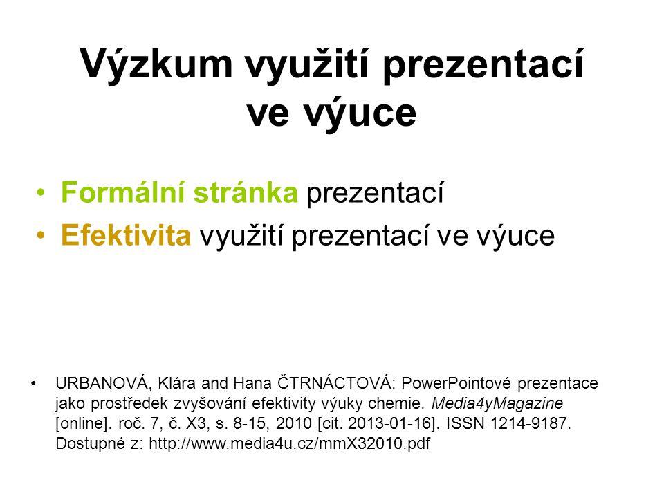 Výzkum využití prezentací ve výuce Formální stránka prezentací Efektivita využití prezentací ve výuce URBANOVÁ, Klára and Hana ČTRNÁCTOVÁ: PowerPointo