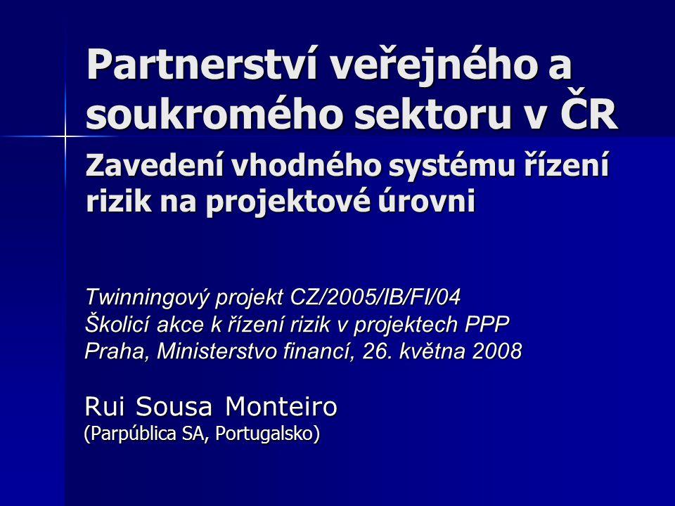 Partnerství veřejného a soukromého sektoru v ČR Zavedení vhodného systému řízení rizik na projektové úrovni Twinningový projekt CZ/2005/IB/FI/04 Školicí akce k řízení rizik v projektech PPP Praha, Ministerstvo financí, 26.