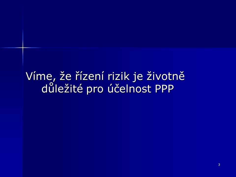 4 Vedoucí řízení rizik a projekty PPP (1) Teorie i zkušenost říká, že: náležité rozdělení rizik je zásadní pro účelnost PPP, náležité rozdělení rizik je zásadní pro účelnost PPP, ustanovení o rozdělení rizik jsou zásadní v průběhu zadávání a ustanovení o rozdělení rizik jsou zásadní v průběhu zadávání a rizika musí být náležitě řízena po celou dobu životnosti zakázky rizika musí být náležitě řízena po celou dobu životnosti zakázky
