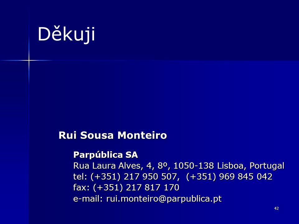 42 Děkuji Rui Sousa Monteiro Parpública SA Rua Laura Alves, 4, 8º, 1050-138 Lisboa, Portugal tel: (+351) 217 950 507, (+351) 969 845 042 fax: (+351) 217 817 170 e-mail: rui.monteiro@parpublica.pt