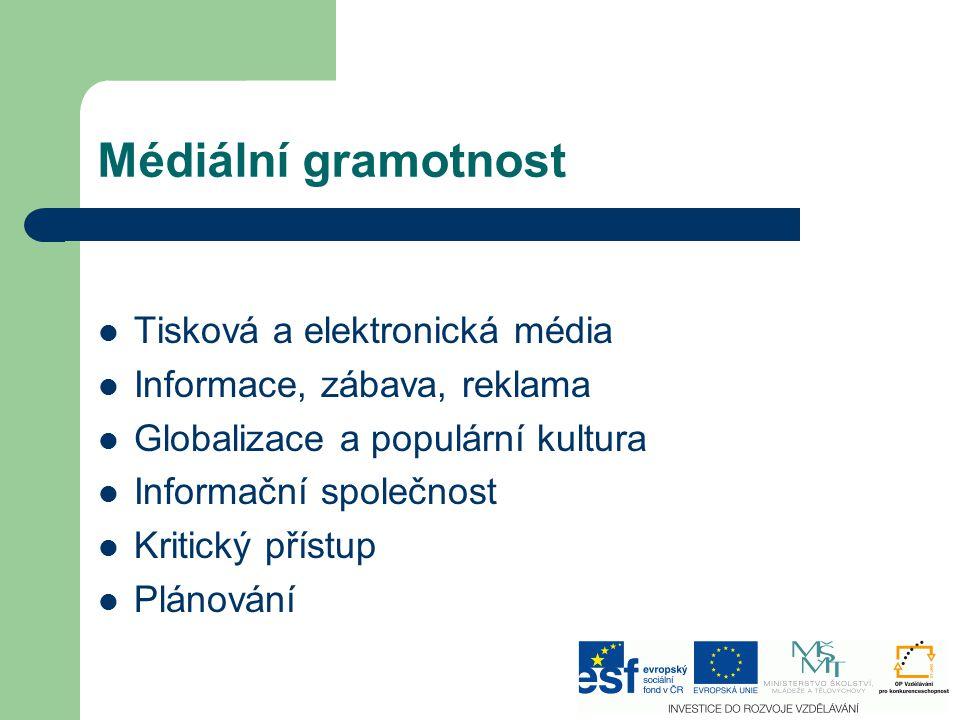 Médiální gramotnost Tisková a elektronická média Informace, zábava, reklama Globalizace a populární kultura Informační společnost Kritický přístup Plá