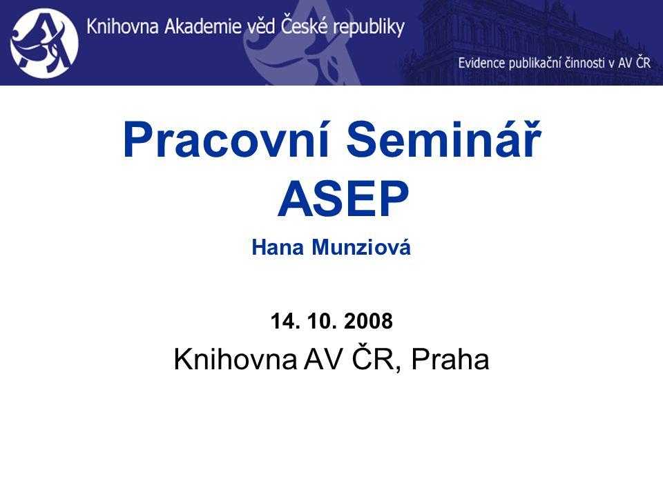 Pracovní Seminář ASEP Hana Munziová 14. 10. 2008 Knihovna AV ČR, Praha