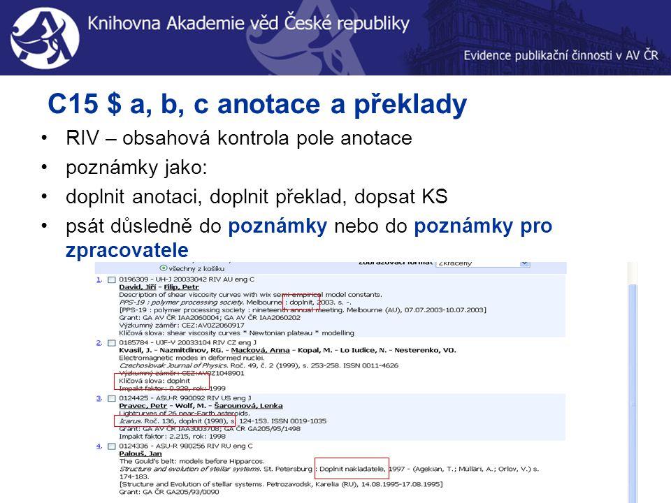 C15 $ a, b, c anotace a překlady RIV – obsahová kontrola pole anotace poznámky jako: doplnit anotaci, doplnit překlad, dopsat KS psát důsledně do poznámky nebo do poznámky pro zpracovatele