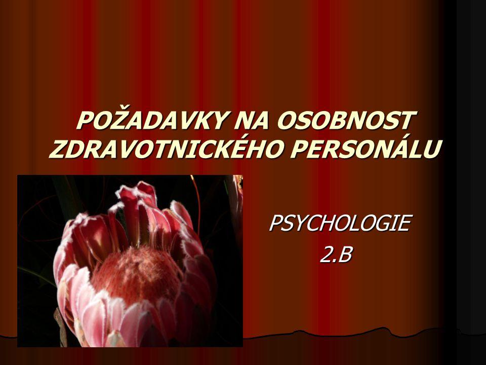 POŽADAVKY NA OSOBNOST ZDRAVOTNICKÉHO PERSONÁLU PSYCHOLOGIE PSYCHOLOGIE 2.B 2.B