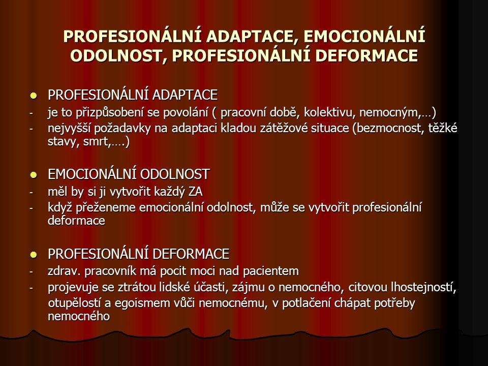 PROFESIONÁLNÍ ADAPTACE, EMOCIONÁLNÍ ODOLNOST, PROFESIONÁLNÍ DEFORMACE PROFESIONÁLNÍ ADAPTACE PROFESIONÁLNÍ ADAPTACE - je to přizpůsobení se povolání (
