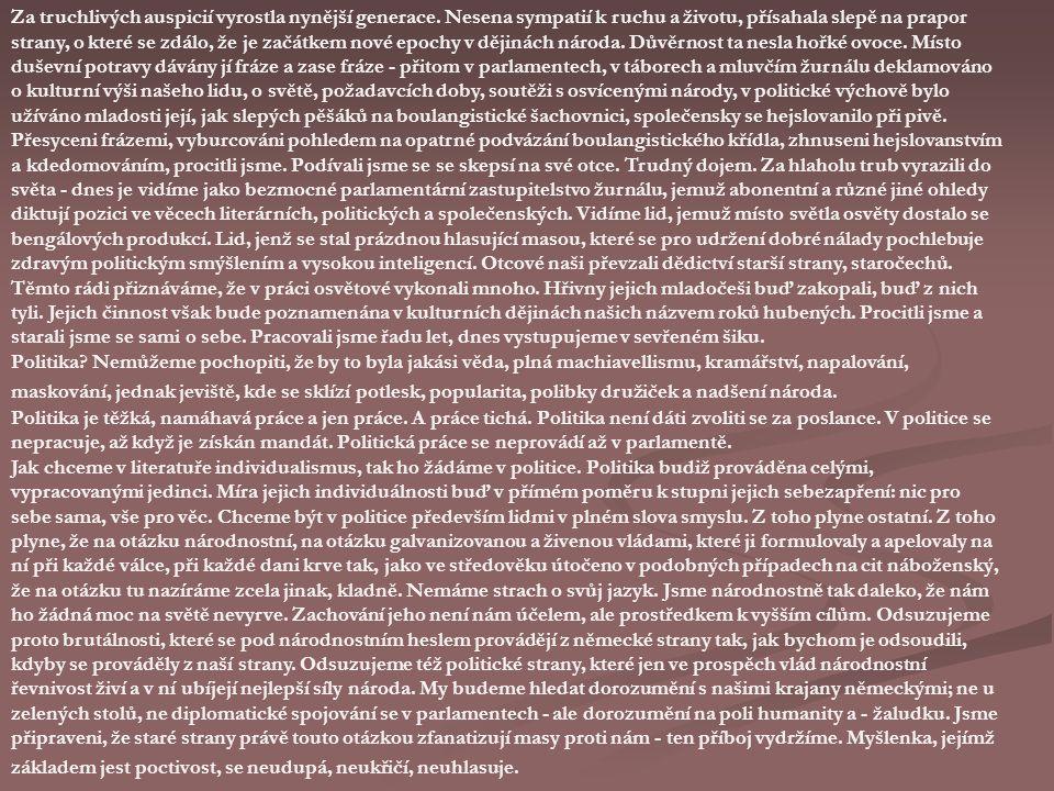 MANIFEST ČESKÉ MODERNY © napsáno 1895, vyšlo v 1. čísle Rozhledů na rok 1896 Sražena typickými reprezentanty starých směrů v jeden šik, přinucena obha