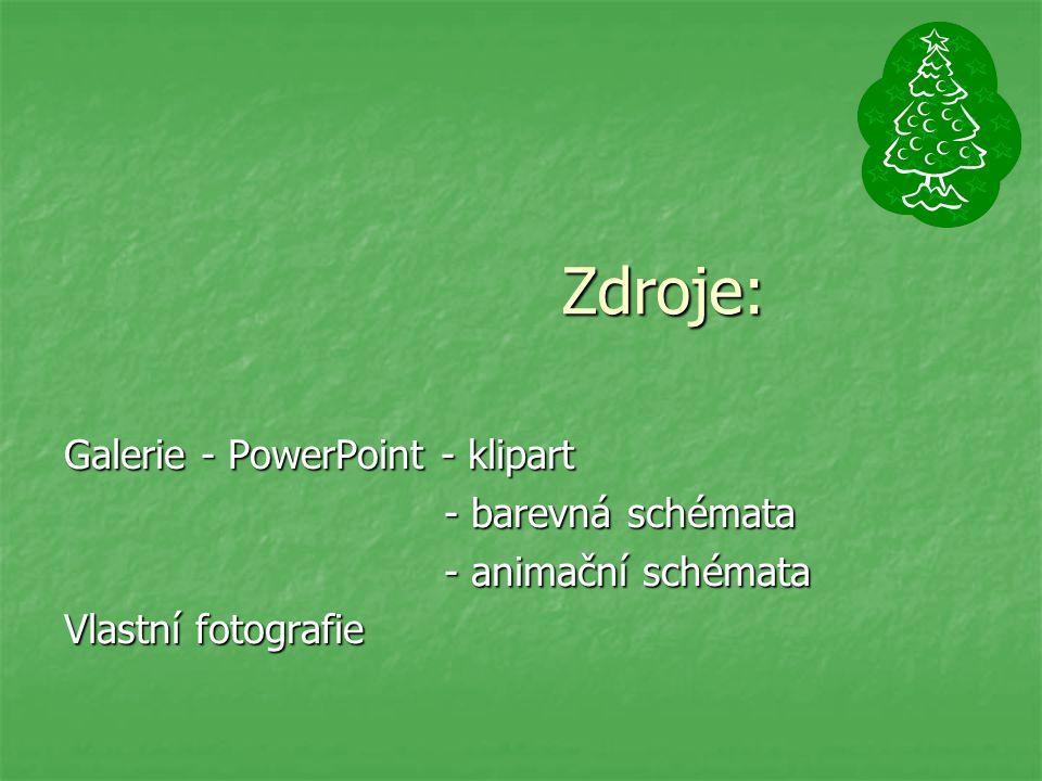 Zdroje: Zdroje: Galerie - PowerPoint - klipart - barevná schémata - barevná schémata - animační schémata - animační schémata Vlastní fotografie