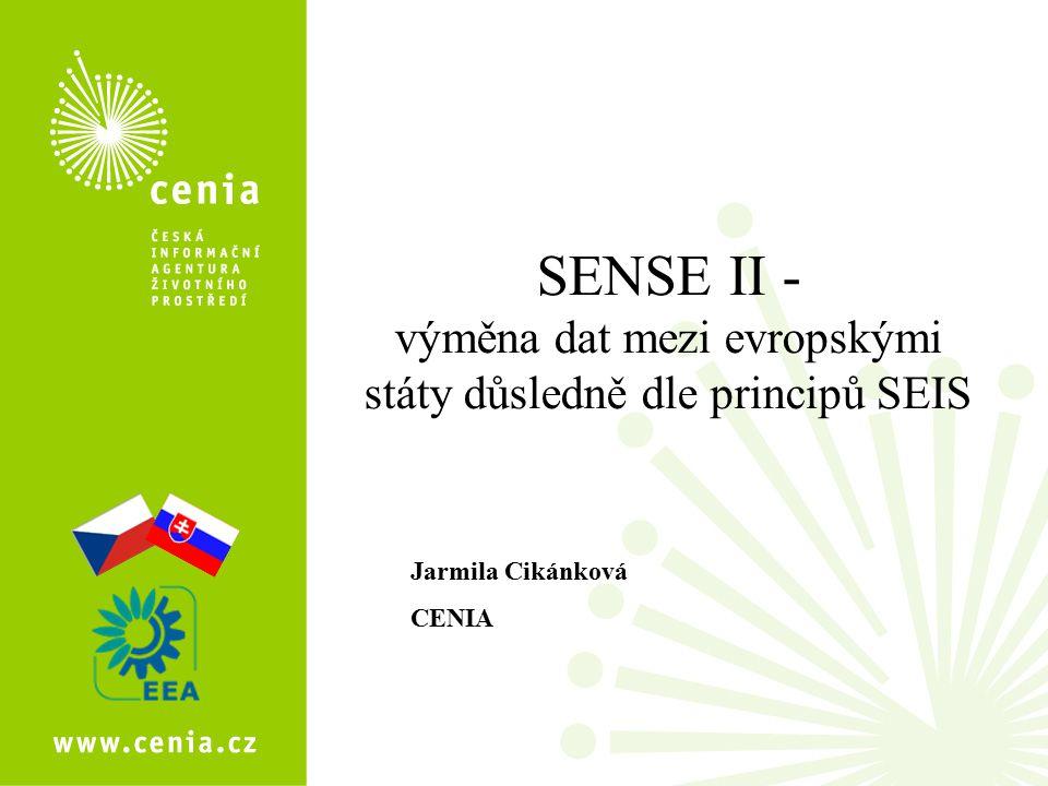 SENSE II - výměna dat mezi evropskými státy důsledně dle principů SEIS Jarmila Cikánková CENIA