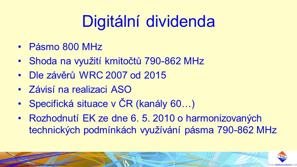 Digitální dividenda Pásmo 800 MHz Shoda na využití kmitočtů 790-862 MHz Dle závěrů WRC 2007 od 2015 Závisí na realizaci ASO Specifická situace v ČR (kanály 60…) Rozhodnutí EK ze dne 6.
