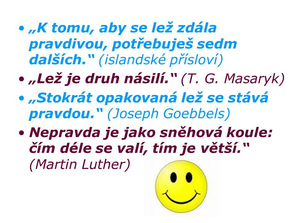 """""""K tomu, aby se lež zdála pravdivou, potřebuješ sedm dalších."""" (islandské přísloví) """"Lež je druh násilí."""" (T. G. Masaryk) """"Stokrát opakovaná lež se st"""