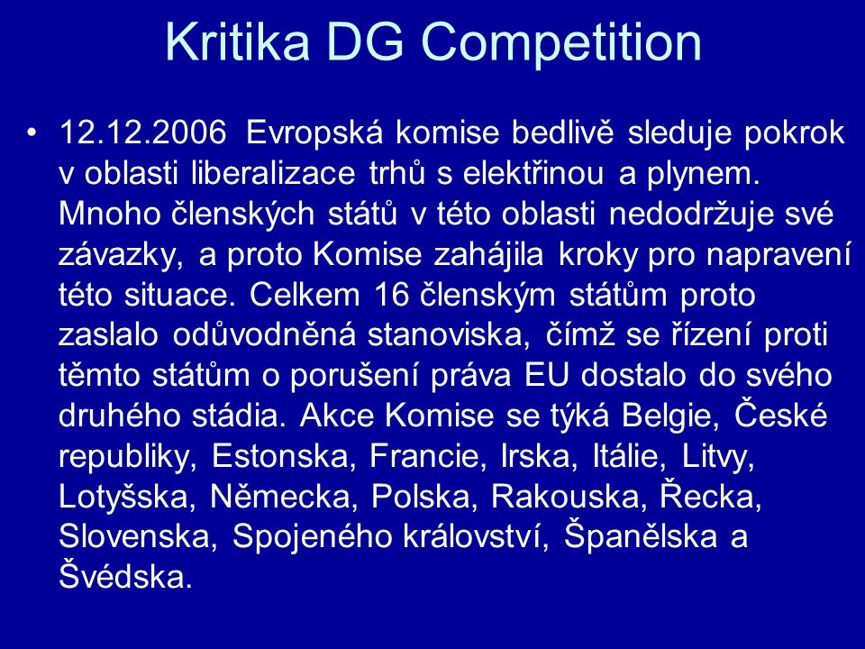 Kritika DG Competition 12.12.2006 Evropská komise bedlivě sleduje pokrok v oblasti liberalizace trhů s elektřinou a plynem. Mnoho členských států v té