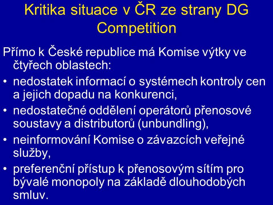 Kritika situace v ČR ze strany DG Competition Přímo k České republice má Komise výtky ve čtyřech oblastech: nedostatek informací o systémech kontroly cen a jejich dopadu na konkurenci, nedostatečné oddělení operátorů přenosové soustavy a distributorů (unbundling), neinformování Komise o závazcích veřejné služby, preferenční přístup k přenosovým sítím pro bývalé monopoly na základě dlouhodobých smluv.
