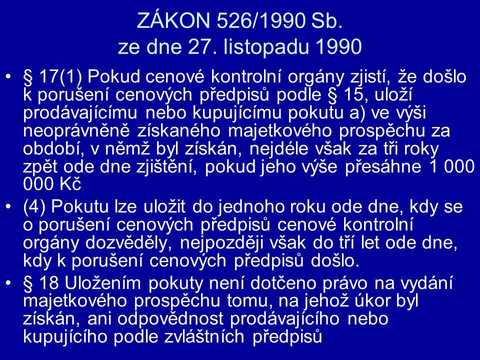 ZÁKON 526/1990 Sb. ze dne 27. listopadu 1990 § 17(1) Pokud cenové kontrolní orgány zjistí, že došlo k porušení cenových předpisů podle § 15, uloží pro