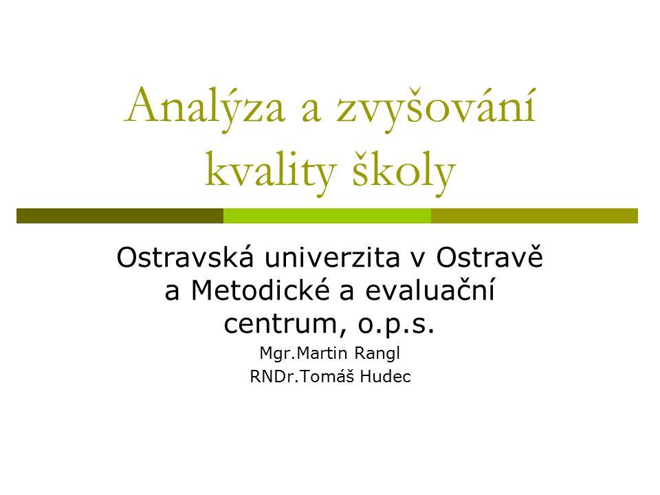 Analýza a zvyšování kvality školy Ostravská univerzita v Ostravě a Metodické a evaluační centrum, o.p.s.