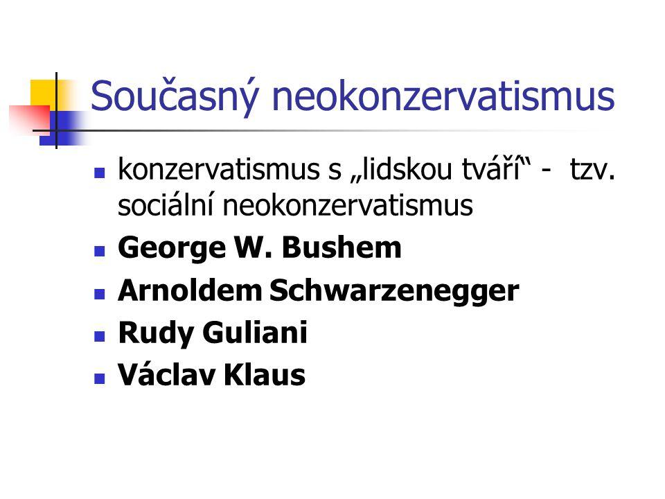 """Současný neokonzervatismus konzervatismus s """"lidskou tváří"""" - tzv. sociální neokonzervatismus George W. Bushem Arnoldem Schwarzenegger Rudy Guliani Vá"""