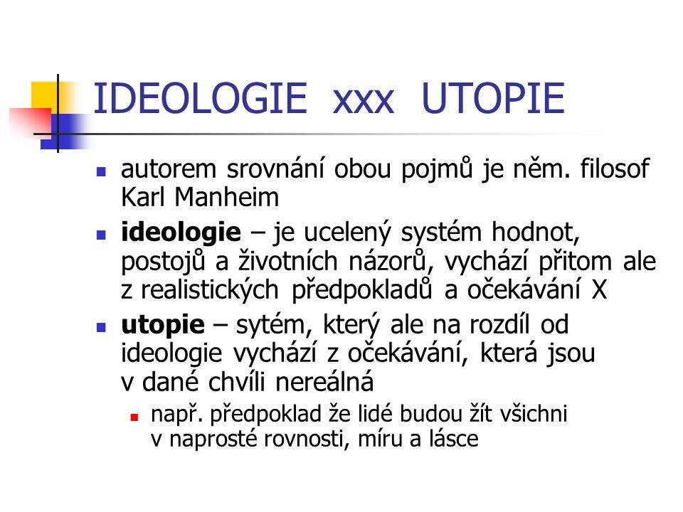 IDEOLOGIE xxx UTOPIE autorem srovnání obou pojmů je něm. filosof Karl Manheim ideologie – je ucelený systém hodnot, postojů a životních názorů, vycház