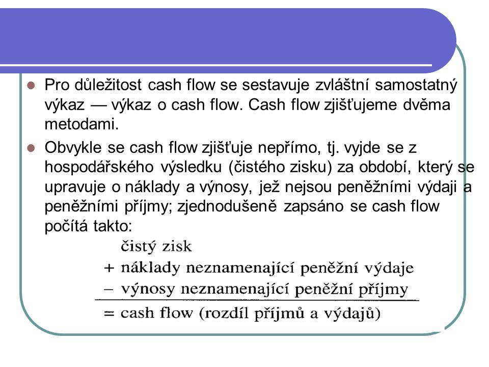 Pro důležitost cash flow se sestavuje zvláštní samostatný výkaz — výkaz o cash flow. Cash flow zjišťujeme dvěma metodami. Obvykle se cash flow zjišťuj