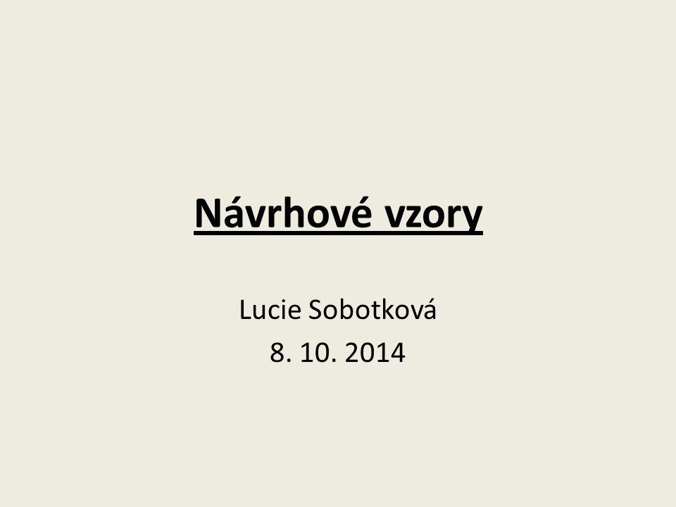 Návrhové vzory Lucie Sobotková 8. 10. 2014