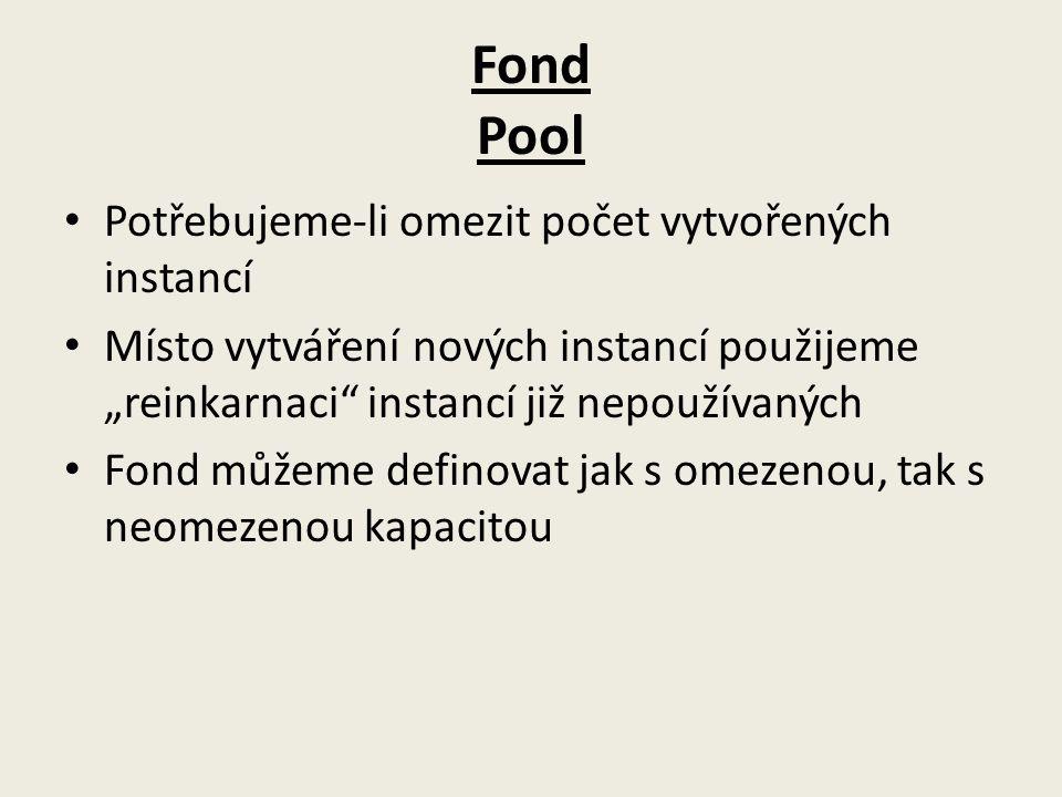 """Fond Pool Potřebujeme-li omezit počet vytvořených instancí Místo vytváření nových instancí použijeme """"reinkarnaci instancí již nepoužívaných Fond můžeme definovat jak s omezenou, tak s neomezenou kapacitou"""