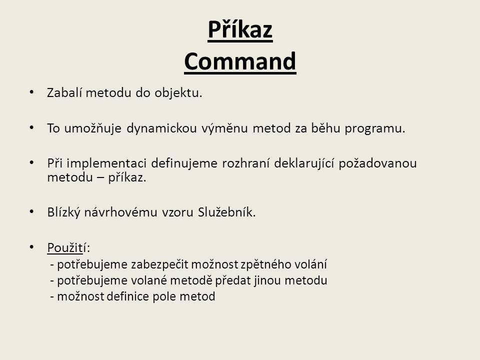 Příkaz Command Zabalí metodu do objektu. To umožňuje dynamickou výměnu metod za běhu programu. Při implementaci definujeme rozhraní deklarující požado