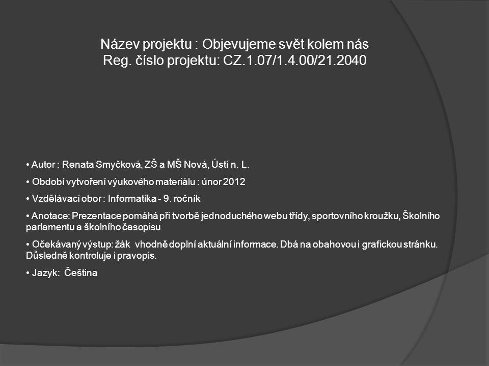 Název projektu : Objevujeme svět kolem nás Reg. číslo projektu: CZ.1.07/1.4.00/21.2040 Autor : Renata Smyčková, ZŠ a MŠ Nová, Ústí n. L. Období vytvoř