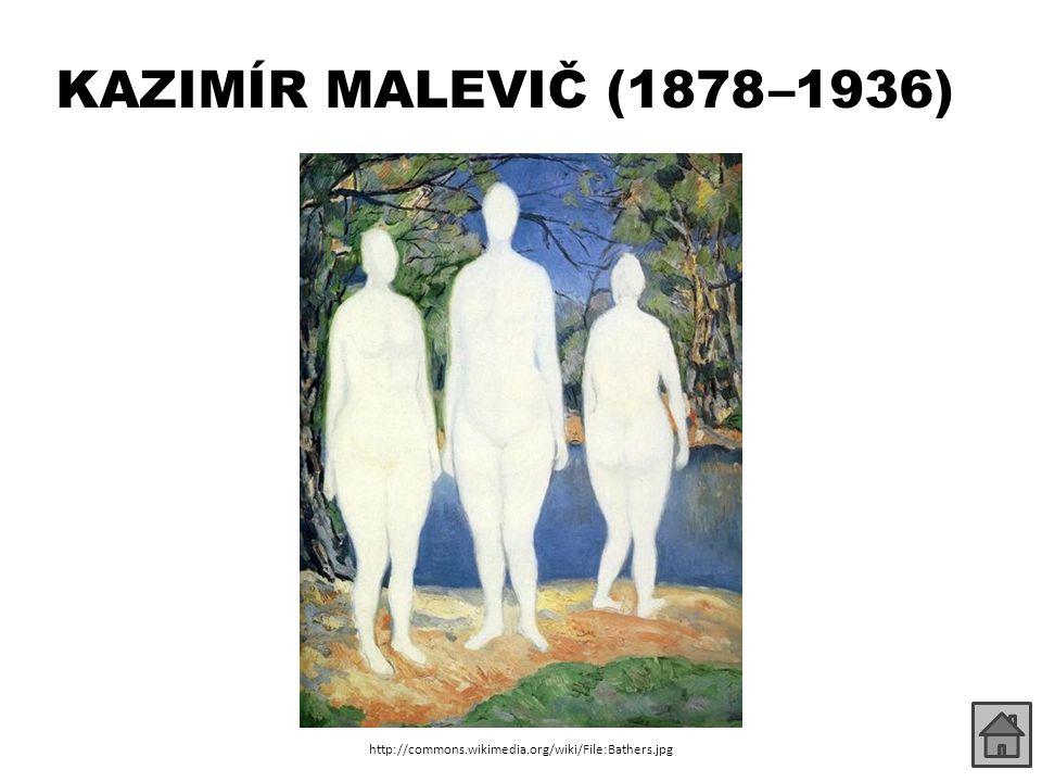 KAZIMÍR MALEVIČ (1878 –1936) http://commons.wikimedia.org/wiki/File:Bathers.jpg
