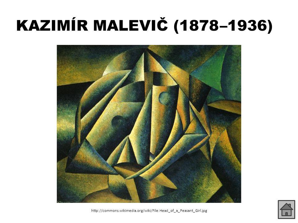 KAZIMÍR MALEVIČ (1878 –1936) http://commons.wikimedia.org/wiki/File:Head_of_a_Peasant_Girl.jpg
