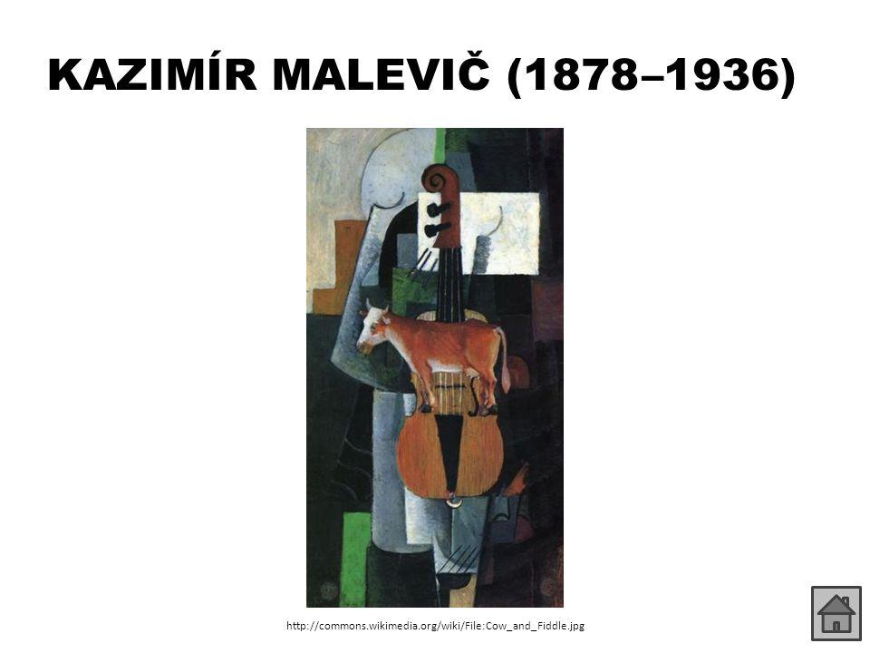 KAZIMÍR MALEVIČ (1878 –1936) http://commons.wikimedia.org/wiki/File:Cow_and_Fiddle.jpg