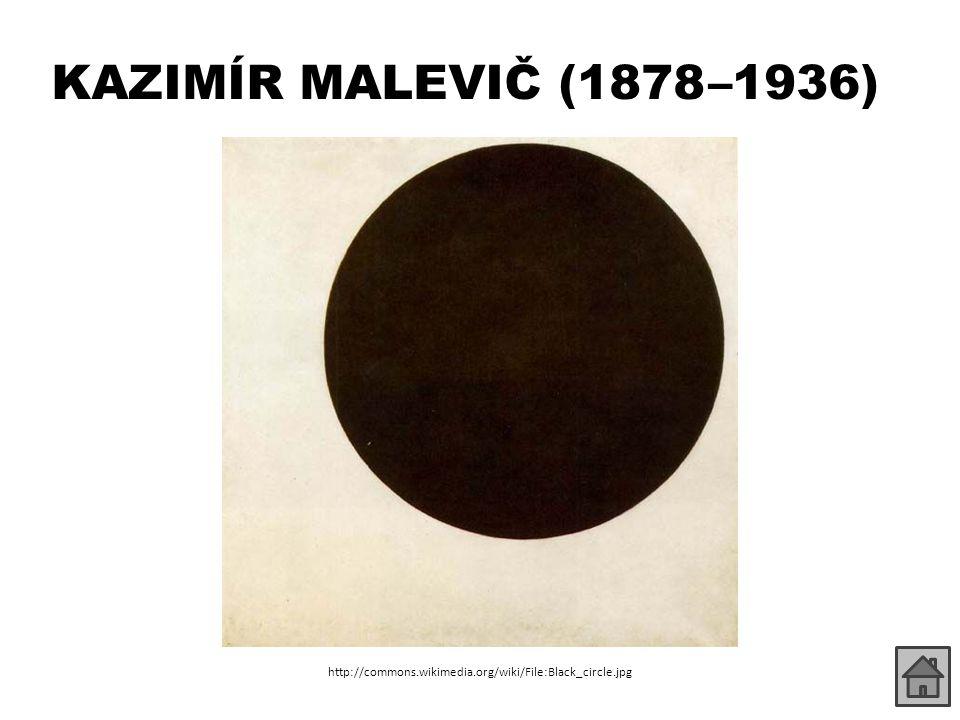 KAZIMÍR MALEVIČ (1878 –1936) http://commons.wikimedia.org/wiki/File:Black_circle.jpg