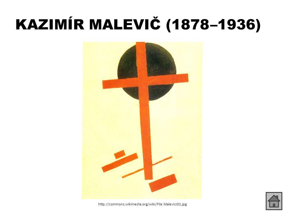KAZIMÍR MALEVIČ (1878 –1936) http://commons.wikimedia.org/wiki/File:Malevici01.jpg