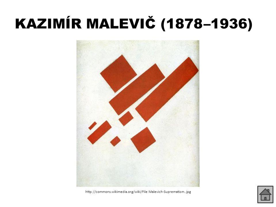 KAZIMÍR MALEVIČ (1878 –1936) http://commons.wikimedia.org/wiki/File:Malevich-Suprematism..jpg