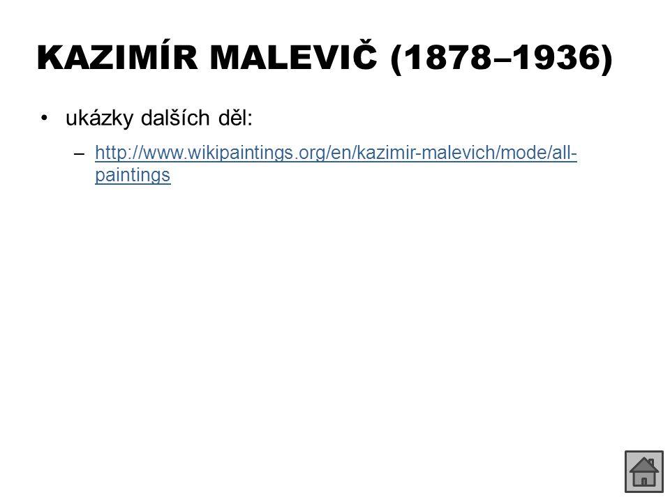 KAZIMÍR MALEVIČ (1878 –1936) ukázky dalších děl: –http://www.wikipaintings.org/en/kazimir-malevich/mode/all- paintingshttp://www.wikipaintings.org/en/kazimir-malevich/mode/all- paintings
