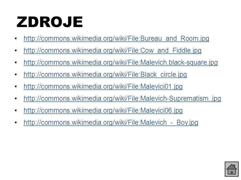 ZDROJE http://commons.wikimedia.org/wiki/File:Bureau_and_Room.jpg http://commons.wikimedia.org/wiki/File:Cow_and_Fiddle.jpg http://commons.wikimedia.org/wiki/File:Malevich.black-square.jpg http://commons.wikimedia.org/wiki/File:Black_circle.jpg http://commons.wikimedia.org/wiki/File:Malevici01.jpg http://commons.wikimedia.org/wiki/File:Malevich-Suprematism..jpg http://commons.wikimedia.org/wiki/File:Malevici06.jpg http://commons.wikimedia.org/wiki/File:Malevich_-_Boy.jpg