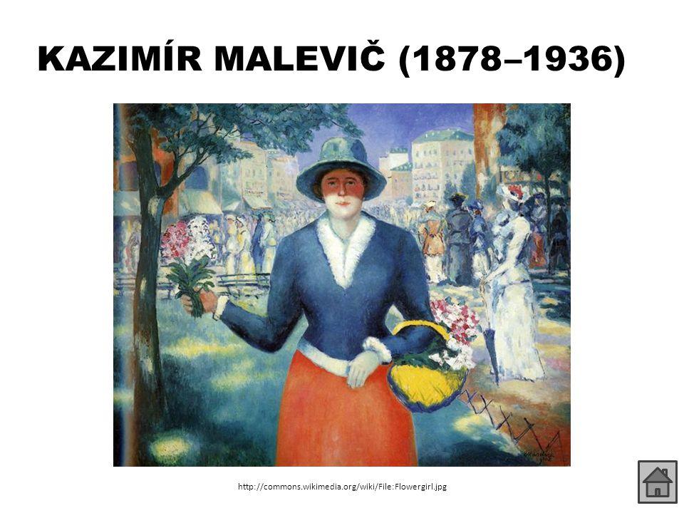KAZIMÍR MALEVIČ (1878 –1936) http://commons.wikimedia.org/wiki/File:Malevich_Landscape_With_Yellow_House.JPG