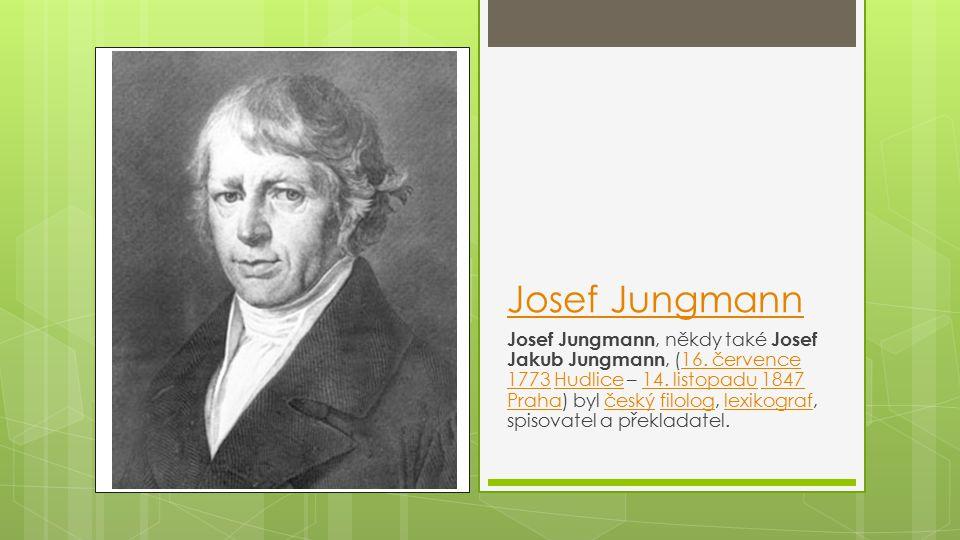 Josef Jungmann Josef Jungmann, někdy také Josef Jakub Jungmann, (16.