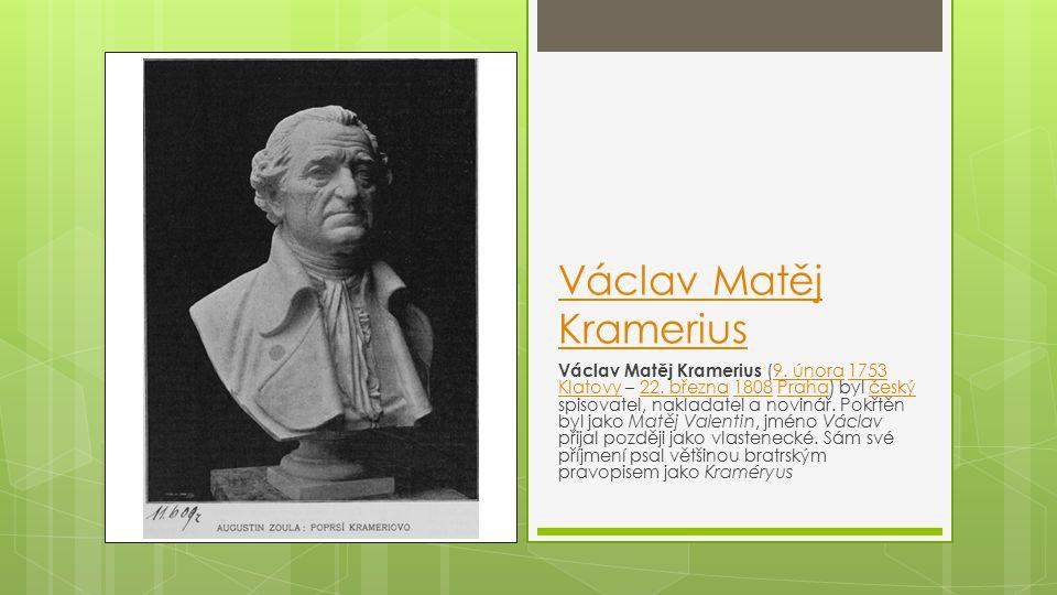 Václav Matěj Kramerius Václav Matěj Kramerius (9.února 1753 Klatovy – 22.